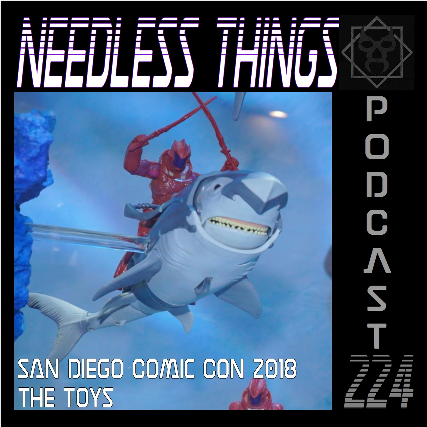 Needless Things Podcast 224 – San Diego Comic Con 2018: The Toys