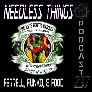 Needless Things Podcast 237 – Ferrell, Funko, & Food