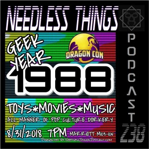 Needless Things Podcast 238 – 1988 Live from Dragon Con