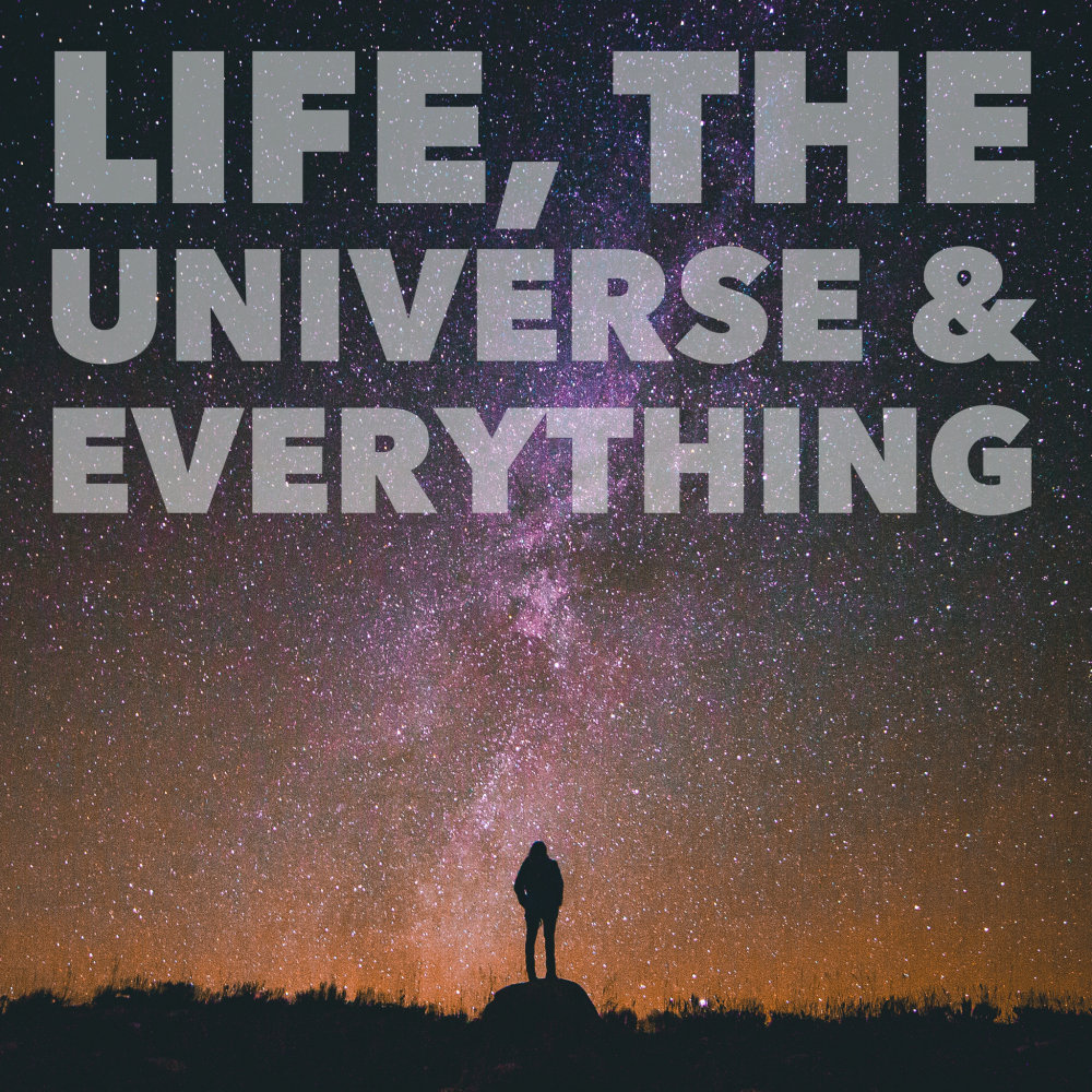 Life, the Universe & Everything | Mostly Harmless