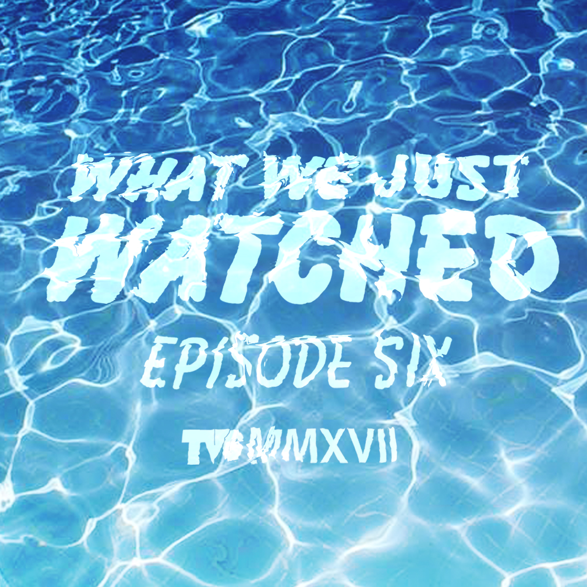 What We Just Watched - Episode Six