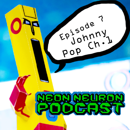Neon Neuron Podcast Episode 7 - Johnny Pop - Chapter 1