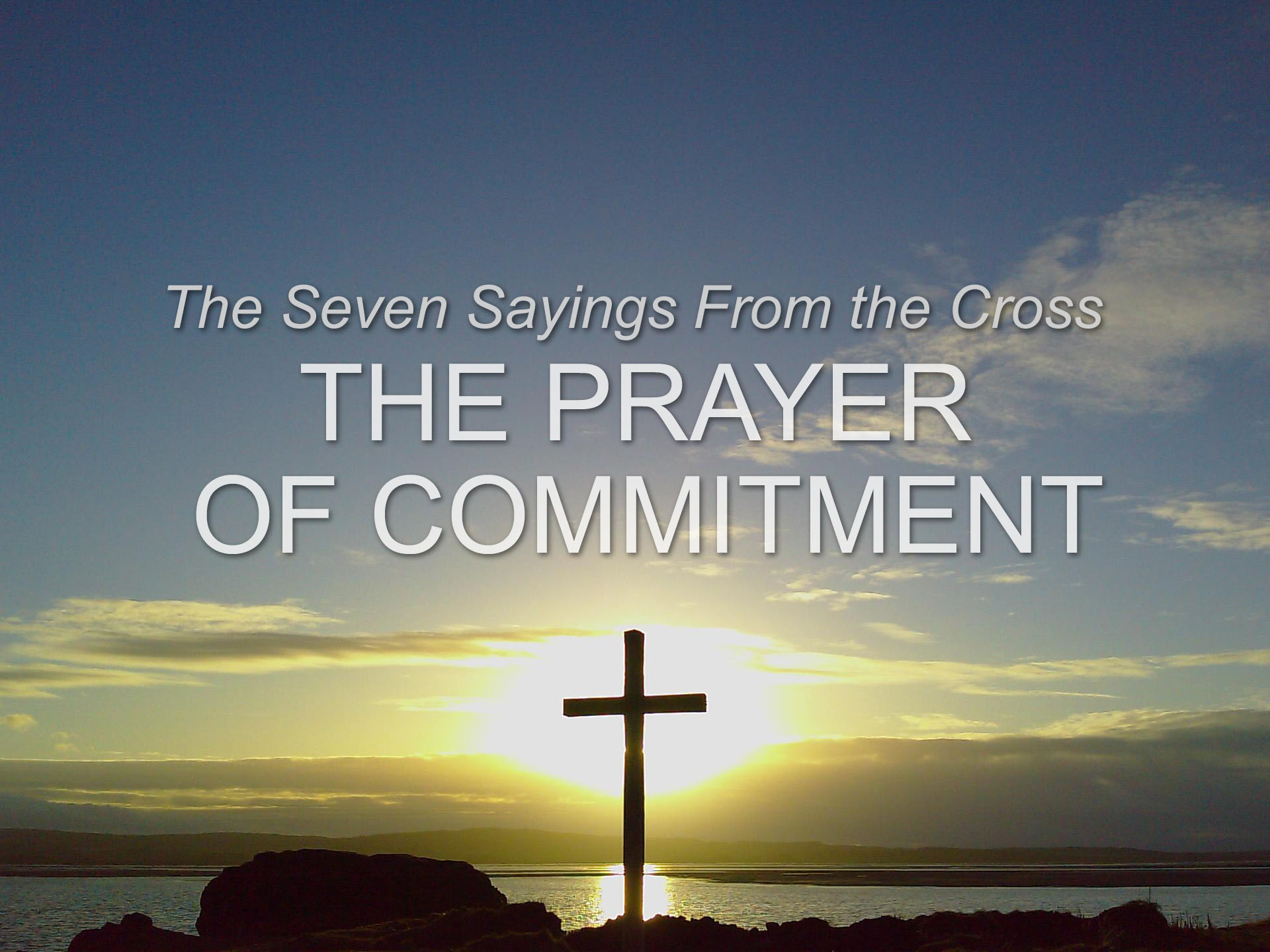 The Seven Sayings from the Cross: The Prayer of Commitment