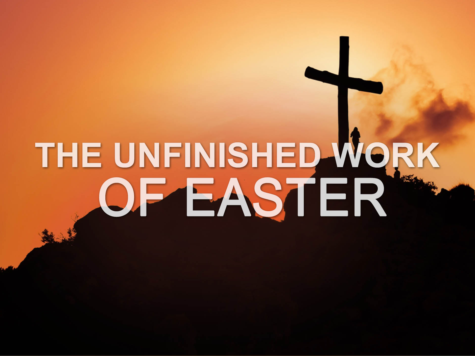 The Unfinished Work of Easter