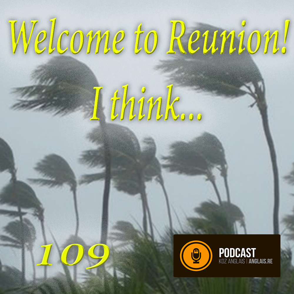 109 - Welcome to Reunion! I Think...