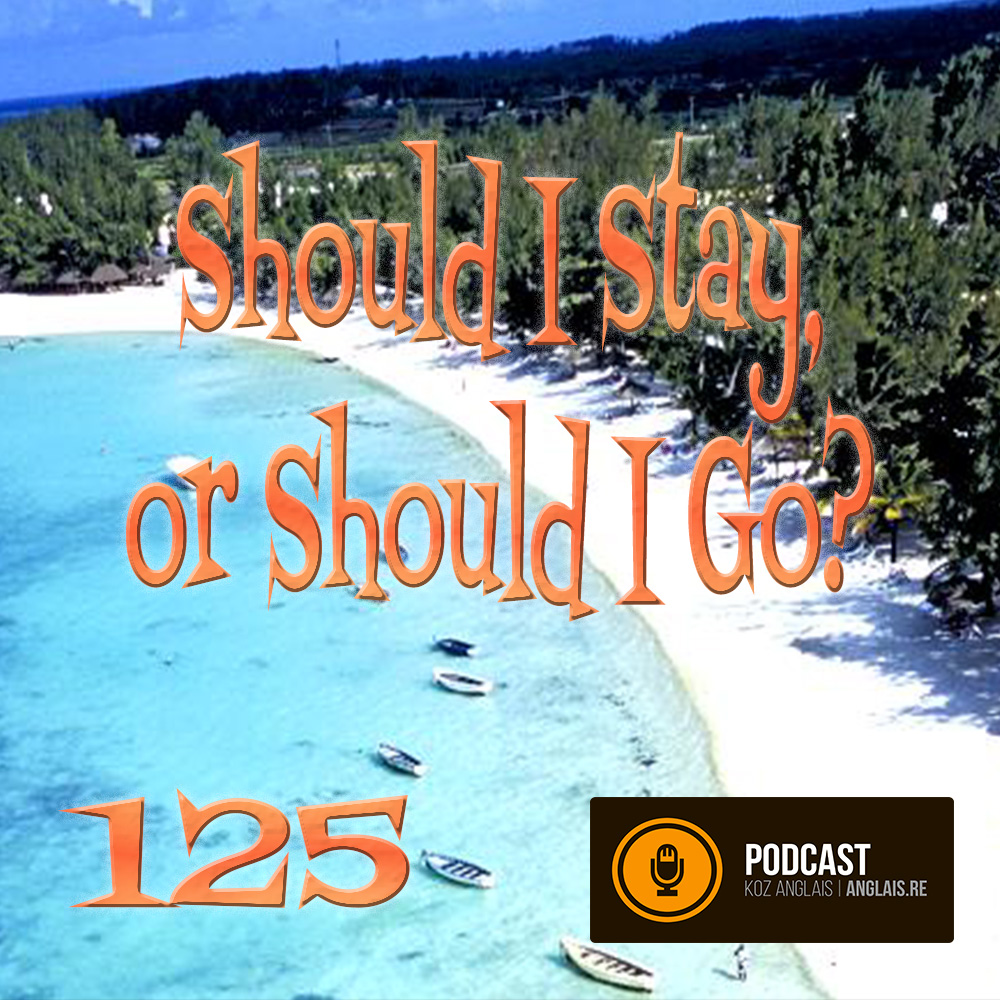 125 - Should I Stay or Should I Go?
