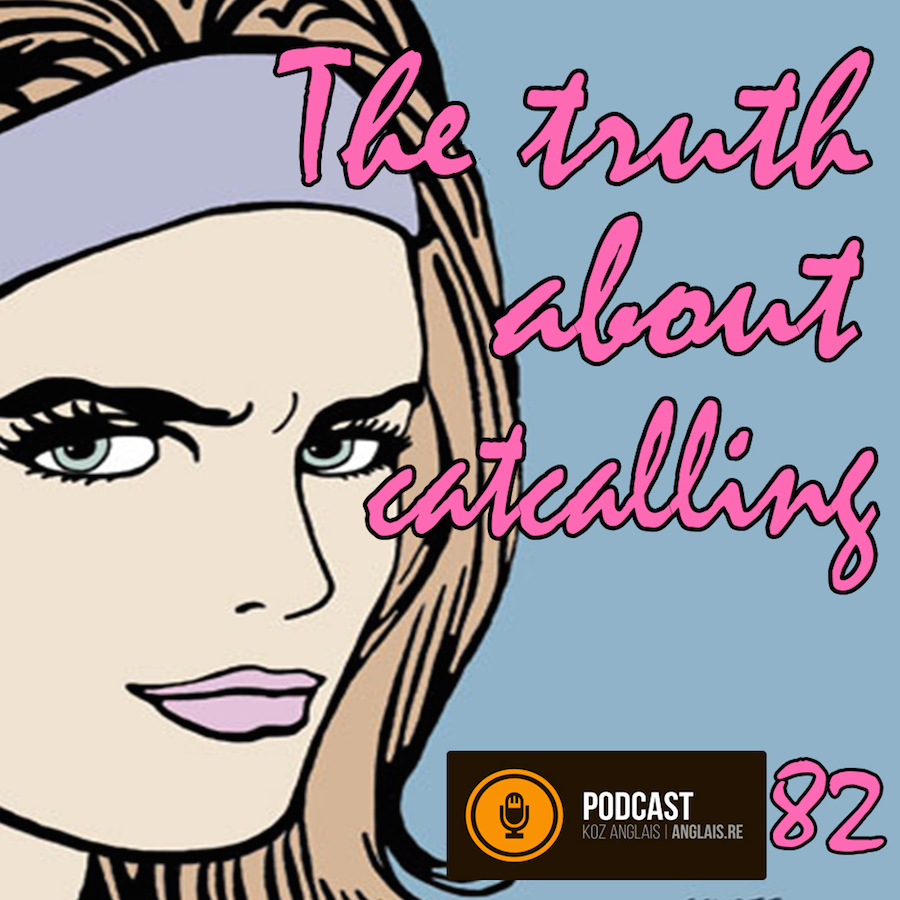 82 - The Truth about Catcalling
