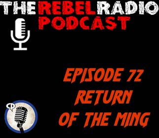 THE REBEL RADIO PODCAST EPISODE 72: RETURN OF THE MING