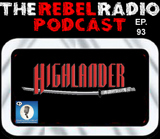 THE REBEL RADIO PODCAST EPISODE 93: HIGHLANDER