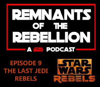 REMNANTS OF THE REBELLION EPISODE 9: THE LAST JEDI REBELS