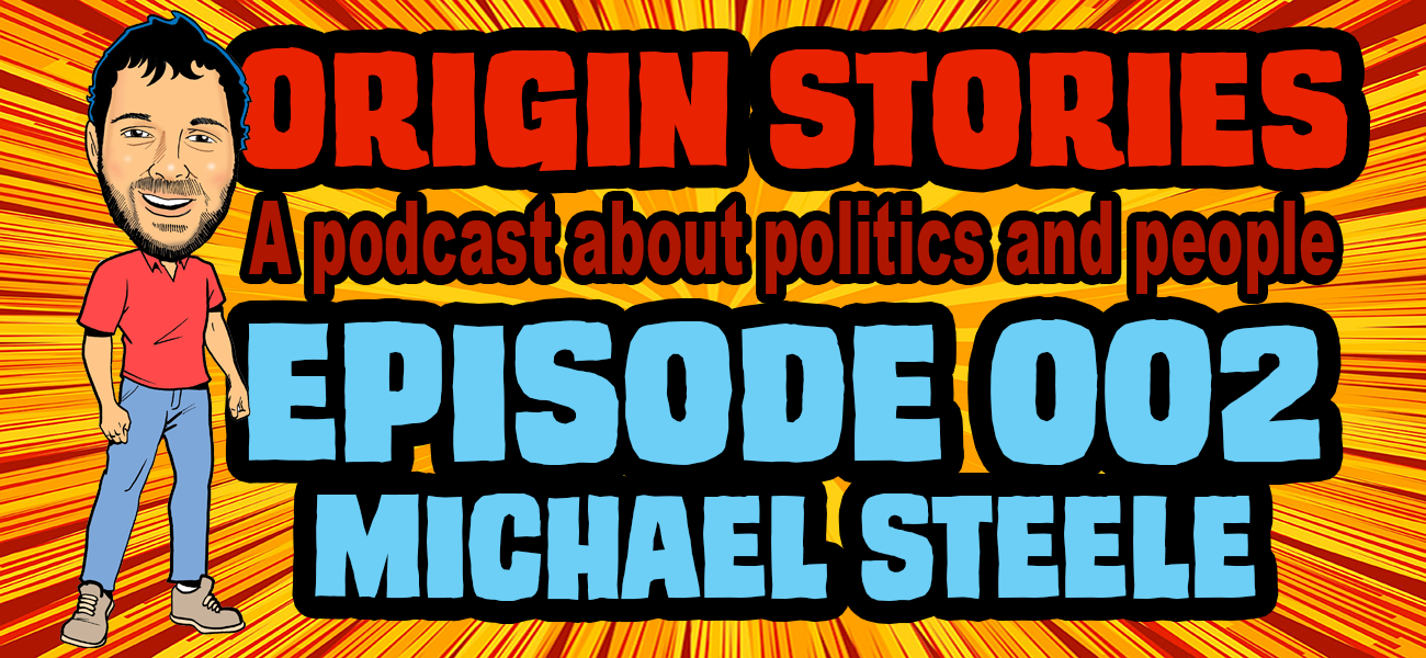 Origin Stories - 002 - Michael Steele - Former RNC Chair