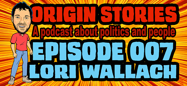 Origin Stories - 007 - Lori Wallach - Director of Public Citizen's Global Trade Watch