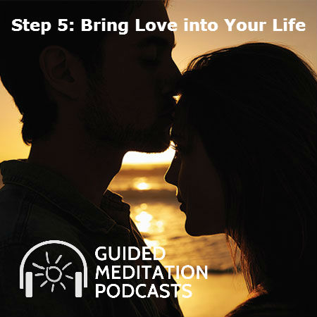 Step 5: Bring Love Into Your Life