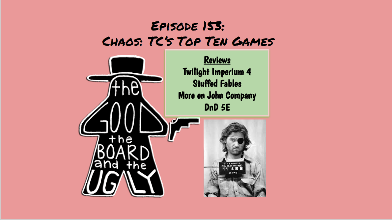 The Good, the Board, and the King of Chaos: Episode 153 TC's Top Ten Games
