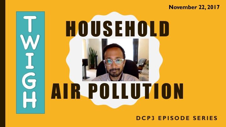 TWiGH/DCP3 series: Household Air Pollution