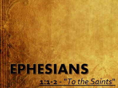 To the Saints - Ephesians 1:1-2 (Jeremy Bowling)