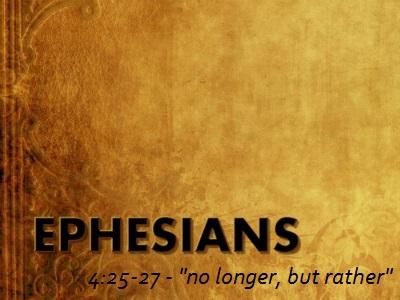 No Longer, But Rather - Ephesians 4:25-27 (Jeremy Bowling)