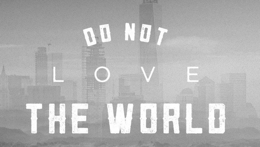 Do Not Love the World - I John 2:12-17 (Jeremy Bowling)