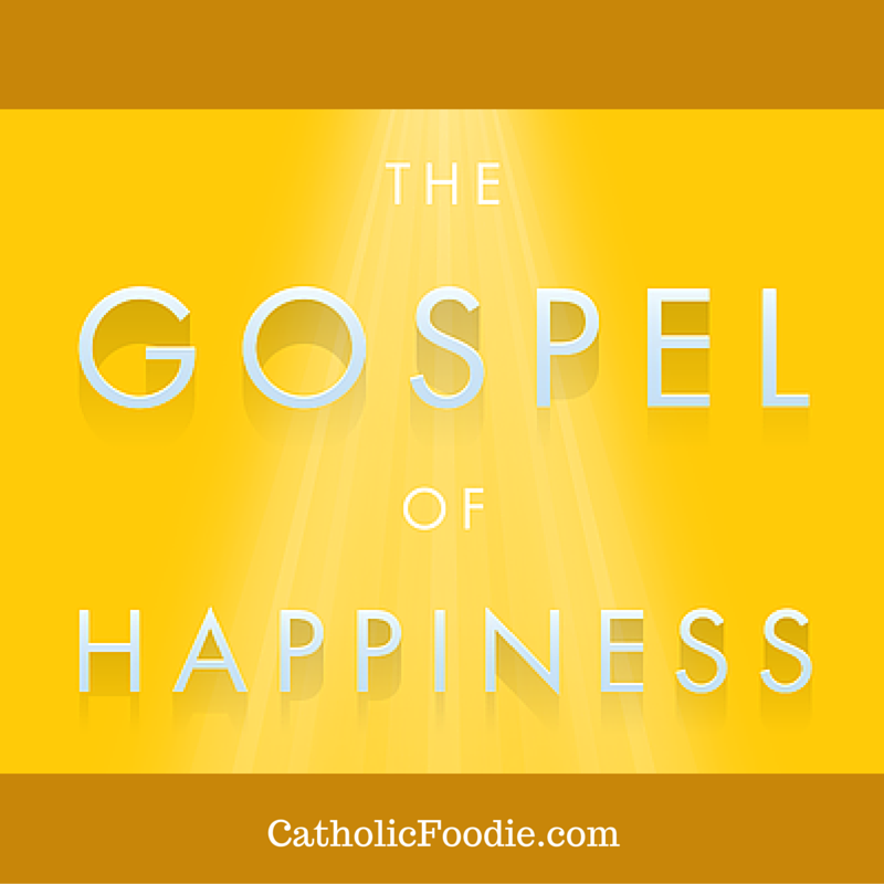 The Gospel of Happiness | The Catholic Foodie Show