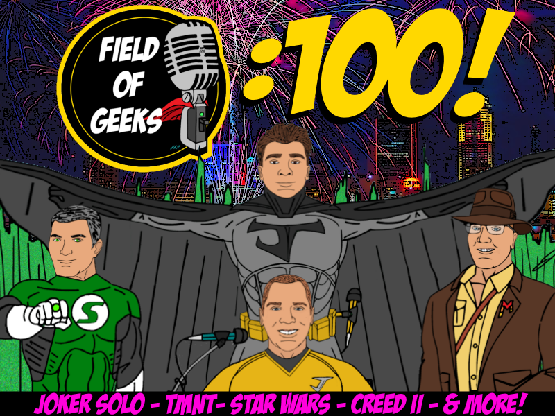 EPISODE 100! - Joker Solo, TMNT, Star Wars, Creed II, and More!
