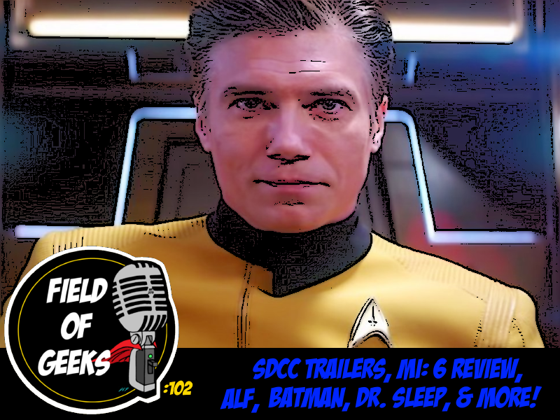 Episode 102 - SDCC Trailers, MI:6 Review, ALF, Batman, Dr. Sleep, and More!