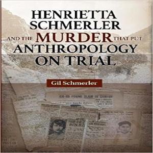 Write On Four Corners - September 5, 2018: Gil Schmerler, Henrietta Schmerler and the Murder that Put Anthropology on Trial