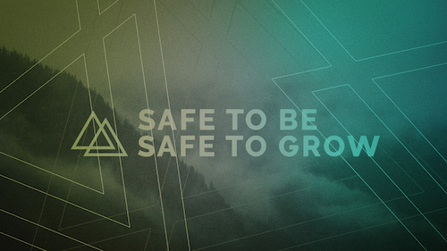 Safe To Be, Safe to Grow