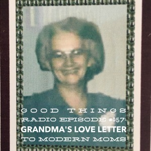 GTR Episode #057: Grandma's Love Letter to Modern Moms