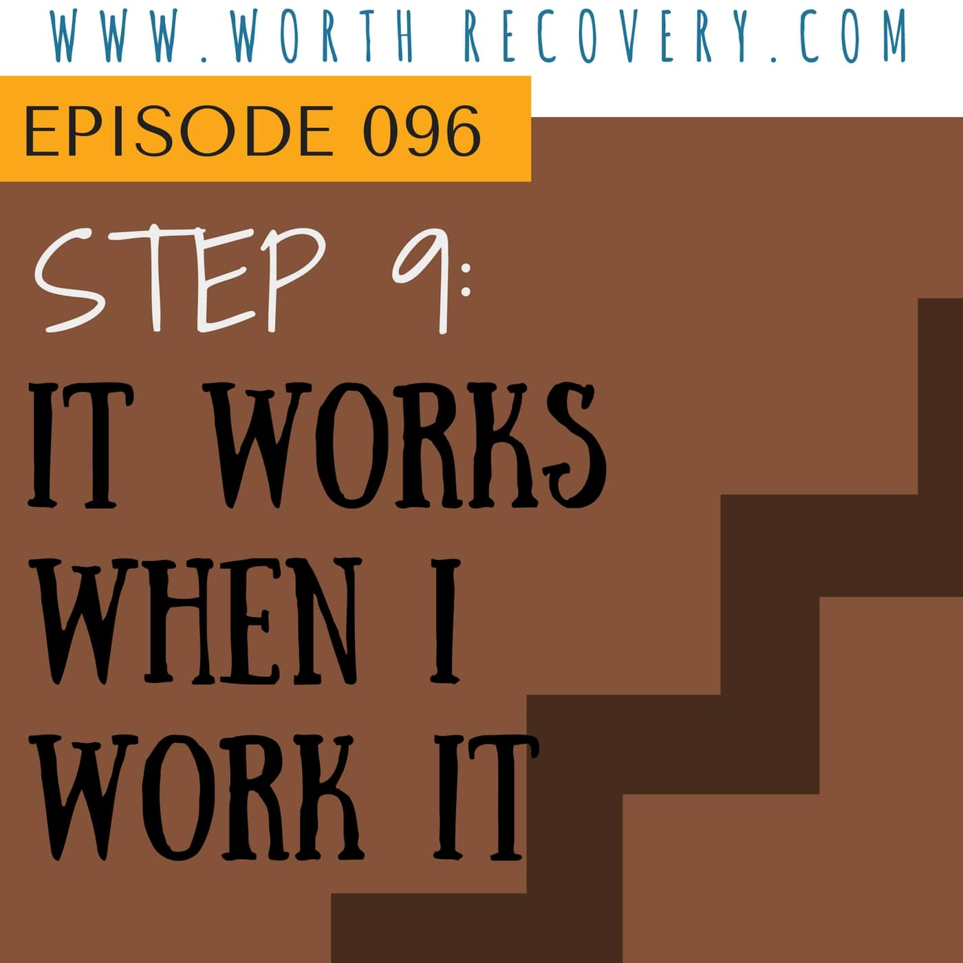 Episode 096:  Step 9 - It Works When I Work It
