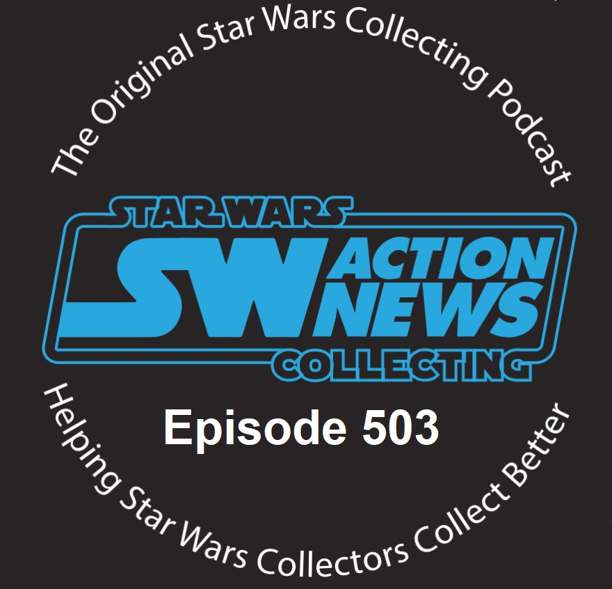 Episode 503: The ORIGINAL Star Wars Collecting Podcast is back!