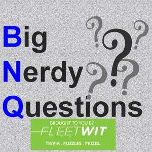 BNQ: Big Nerdy Questions
