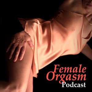 Female Orgasm Podcast
