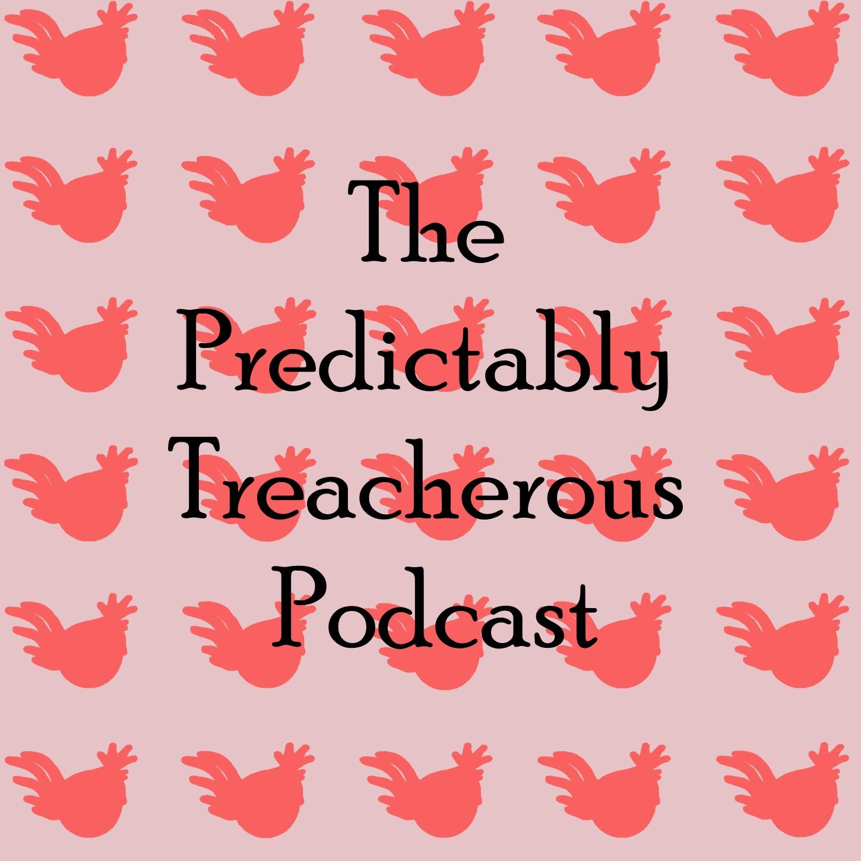 The Predictably Treacherous Podcast