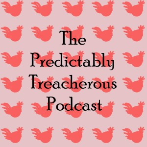 The Predictably Treacherous Podcast
