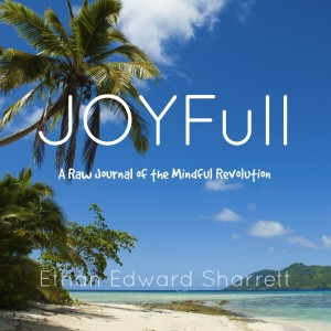 JOYFull - A Raw Journal of the Mindful Revolution