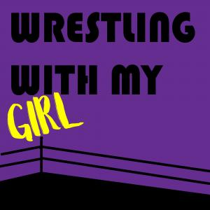 Wrestling With My Girl