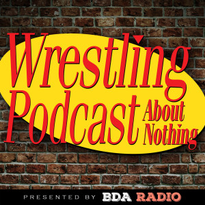 Wrestling Podcast About Nothing