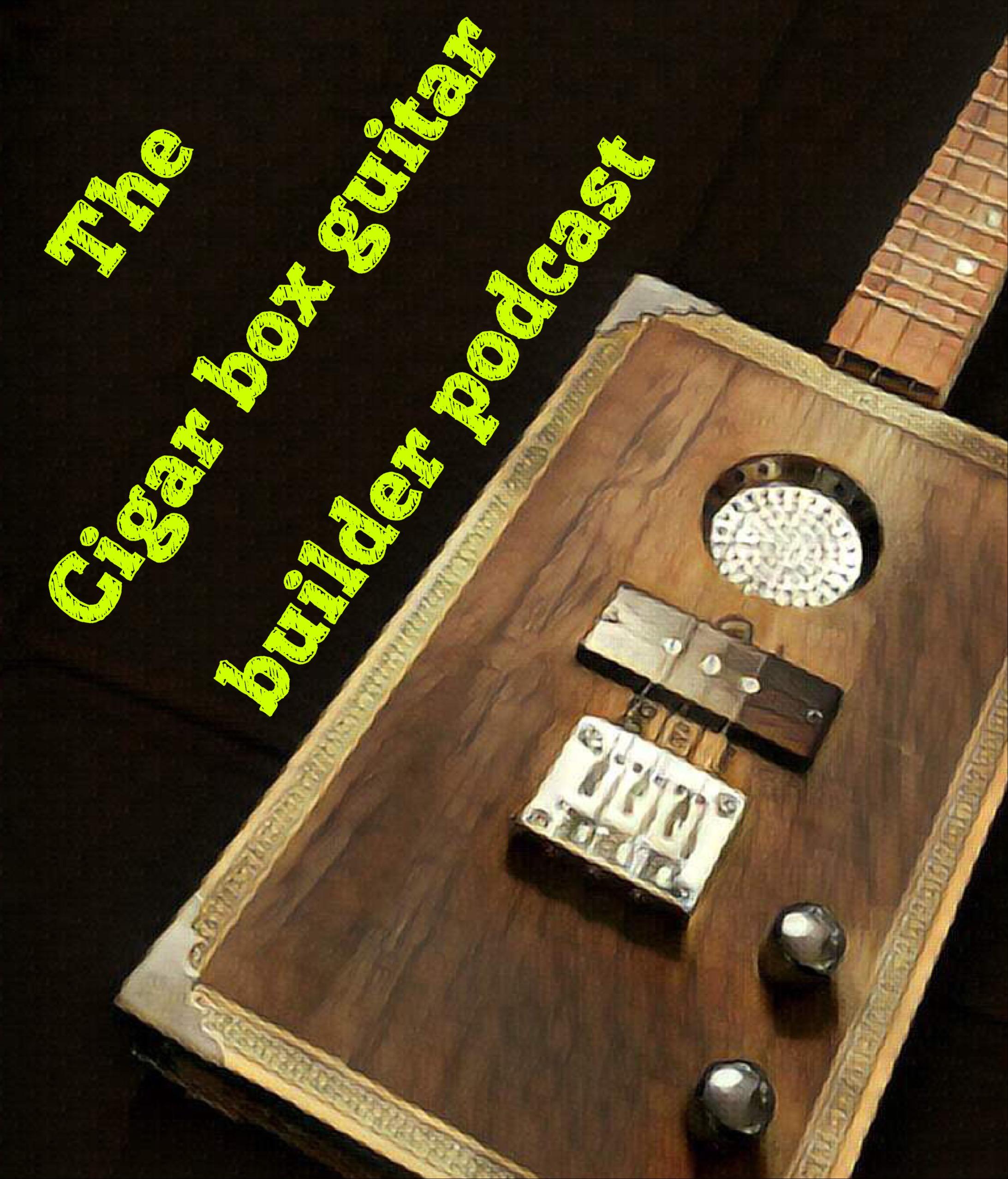 The cigar box guitar builder podcast