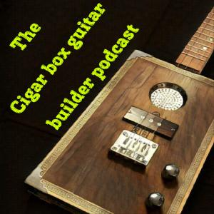 The cigar box guitar builder podcast