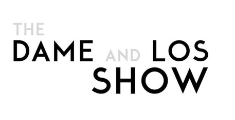 The Dame and Los Show