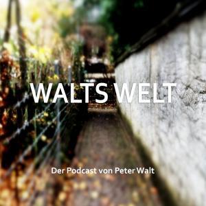 WALTS WELT - Der Podcast von Peter Walt