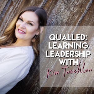 Qualled: Learning Leadership with Kim Touchton