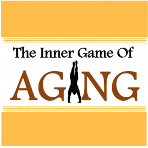 The Inner Game Of Aging Podcast