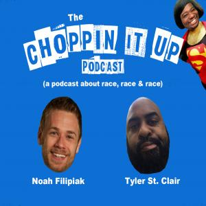 Choppin It Up: A podcast about race, race & race