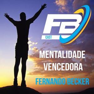 FBCAST | Fernando Becker e a Mentalidade Vencedora