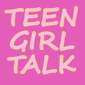 Teen Girl Talk