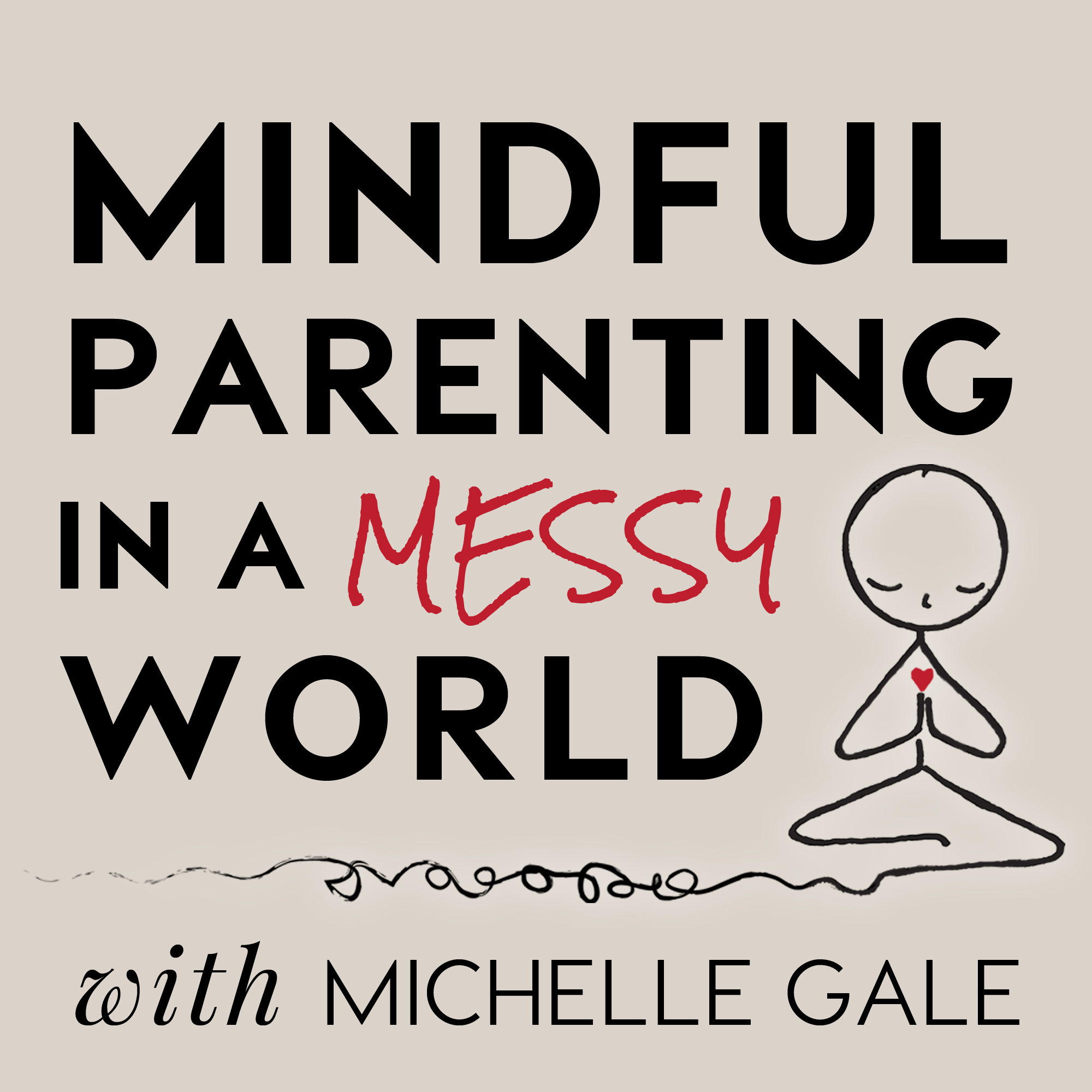Mindful Parenting in a Messy World with Michelle Gale