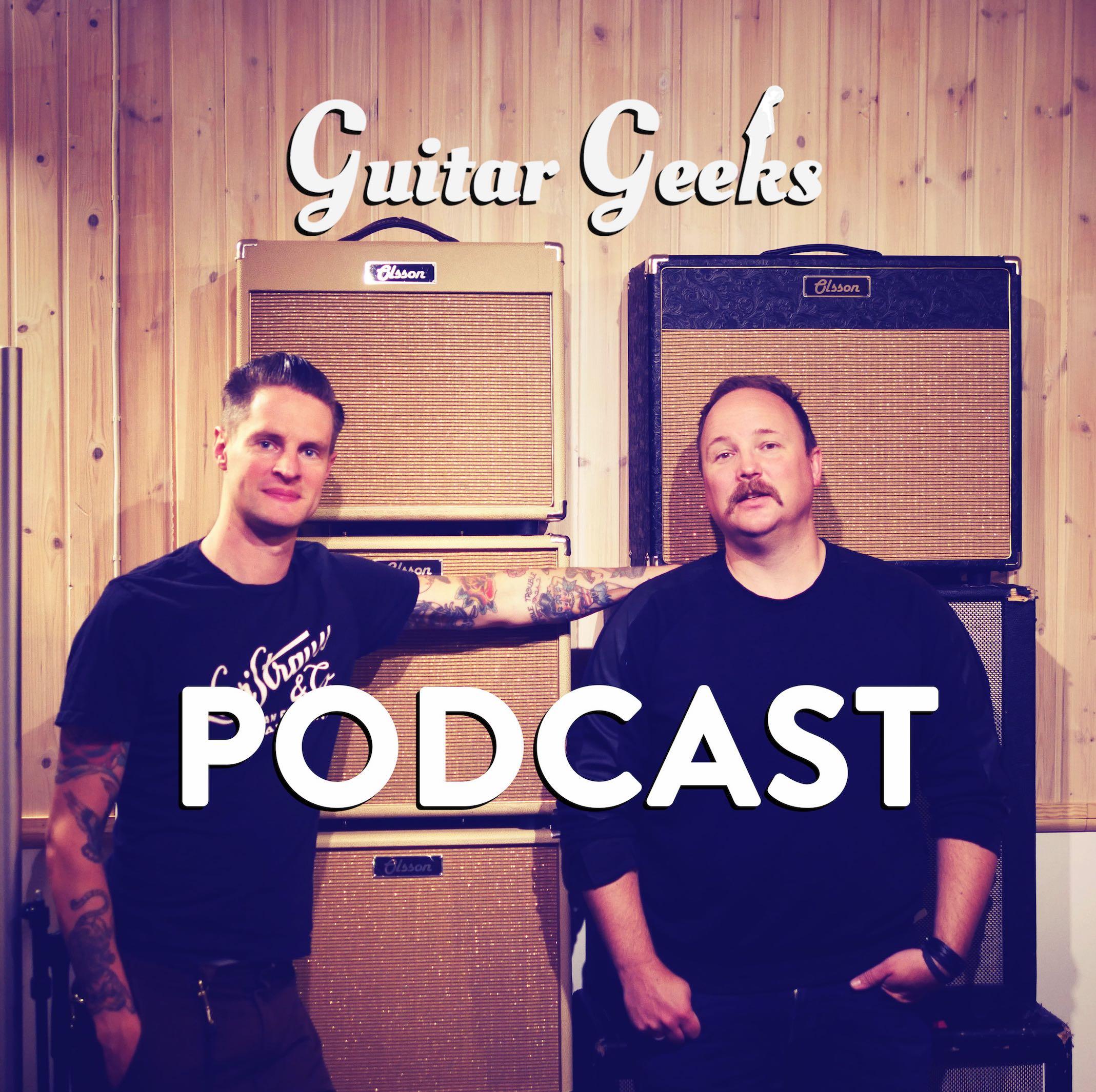 Guitar Geeks Podcast: Mer än du vill veta om gitarrer, förstärkare och allt däremellan.
