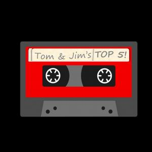 Tom and Jim's Top 5