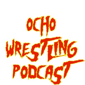Ocho Wrestling Podcast